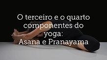 O terceiro e o quarto componentes do yoga: Asana e Pranayama