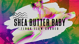 """SHEA BUTTER BABY"" FLOOR FLOW CHOREO"
