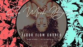 """SO MUCH BETTER"" FLOOR FLOW CHOREO"