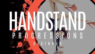 HANDSTAND PROGRESSIONS (BEGINNER)