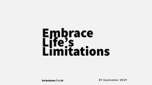 20190929 Embrace Life's Limitations; Ecclesiastes 7:1-29