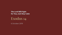 20191006 - The Lord will Fight for You; Just Stay Calm; Exodus 14