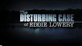 The Disturbing Case of Eddie Lowery