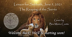 Lesson For Sabbath, June 5, 2021 THE REAPING OF THE SAINTS