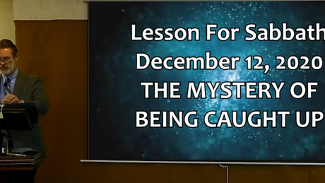 Lesson for Sabbath, December 12, 2020 The Mystery of Being Caught Up