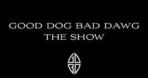 Good Dog Bad Dawg Show Intro