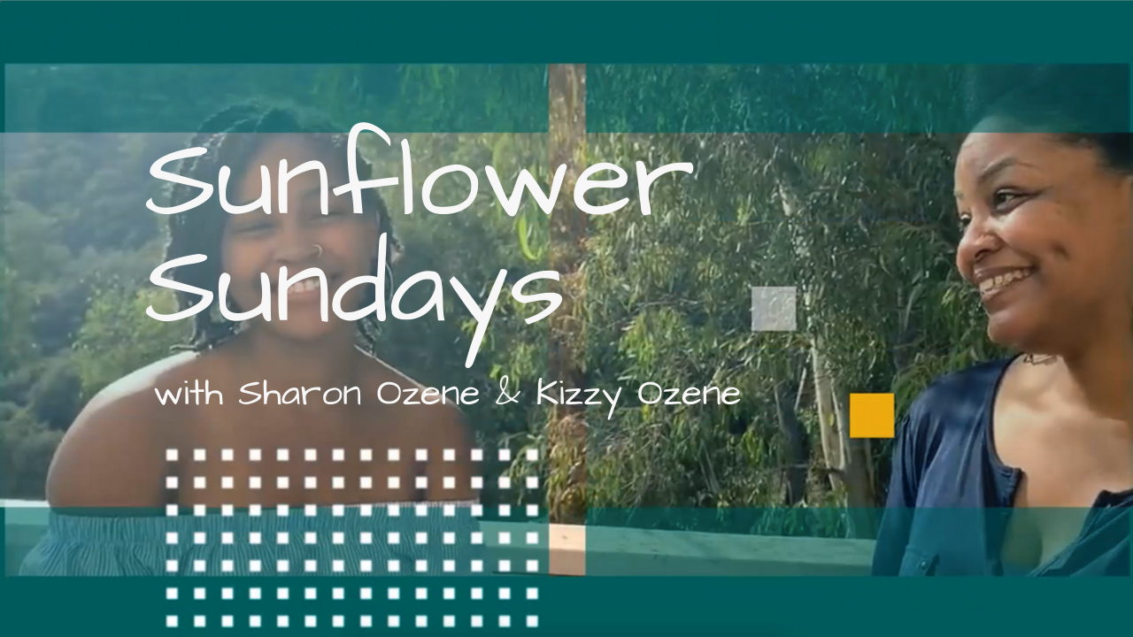 Sunflower Sundays with Sharon & Kizzy Ozene