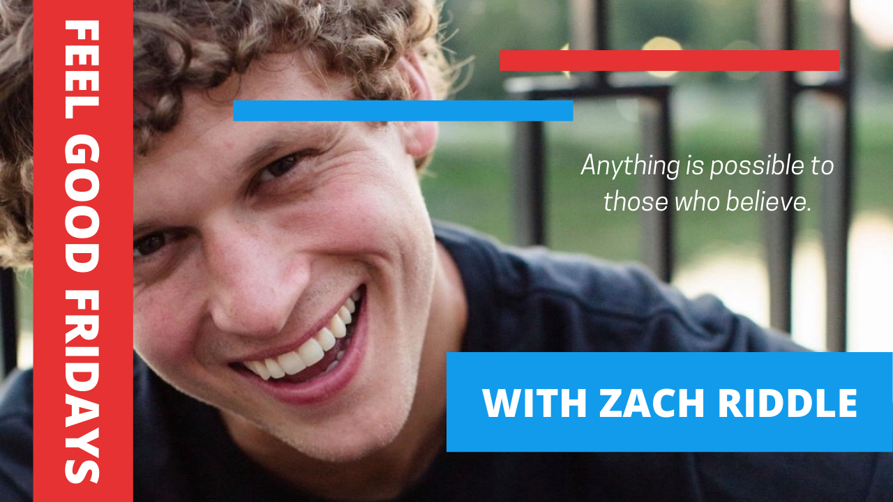 Feel Good Fridays with Zach Riddle