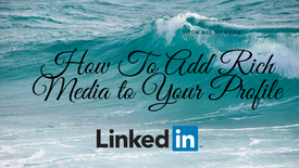 How to add rich media to your LinkedIn profile