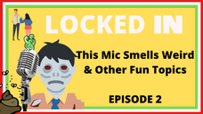 This Mic Smells Weird & Other Fun Topics - Locked In Episode 2