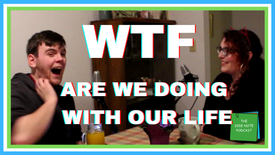 WTF Are We Doing with Our Life - Side Note Episode 1