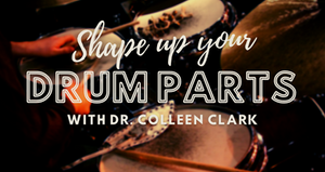 Shape Up Your Drum Parts with Dr. Colleen Clark, July 101 2021