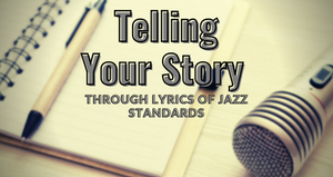 Telling Your Story Through Lyrics of Standards, August 4, 2021