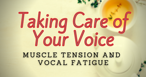 Taking Care of Your Voice Part 1, August 28, 2021
