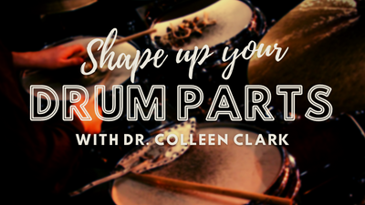 Shape Up Your Drum Parts with Dr. Colleen Clark