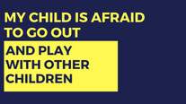 My Child is Afraid to Play With Other Children