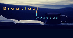 Breakfast w/Jesus 4/22/20