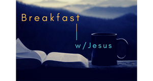 Breakfast w/Jesus 4/1/20