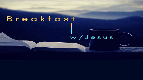 Breakfast w/Jesus 4/15/20