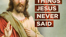 Things Jesus Never Said Series