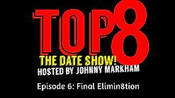 TOP 8 Episode 6: Final Elimin8tion