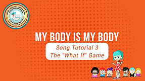 "Tutorial 3   The ""What If Game"" - My Body is My Body Programme"