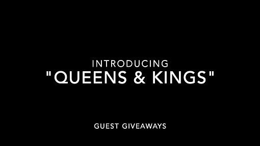 """QUEENS & KINGS"""