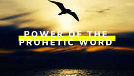 Power of The Prophetic Word