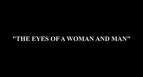 THE EYES OF A WOMAN AND MAN INTRO