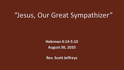 """Jesus, Our Great Sympathizer""- Hebrews 4:14-5:10- Hebrews"