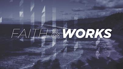 """James 2:20-24- """"Faith and Works"""""""