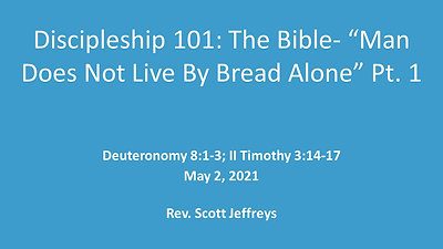 """Discipleship 101: The Bible- """"Man Does Not Live By Bread Alone"""" - Deuteronomy 8:1-3; II Timothy 3:14-17"""