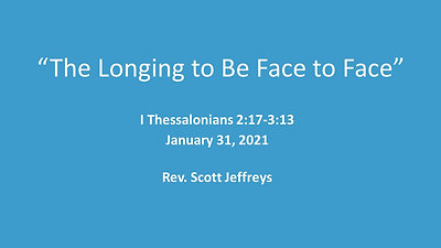 """""""The Longing to Be Face to Face""""- I Thessalonians 2:17-3:13"""