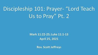 "Discipleship 101: Prayer- ""Lord Teach Us to Pray"" (Pt. 2) - Mark 11:22-25; Luke 11:1-13"