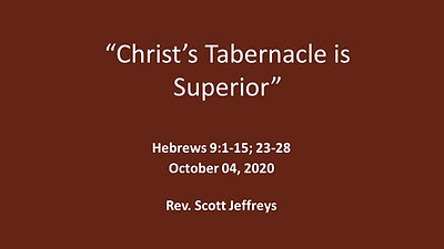 """Christ's Tabernacle is Superior""- Hebrews 9:1-15;23-28"