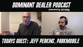Dominant Dealer - Episode 4: Jeff Perkins, ParkMobile