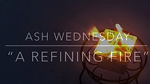 A Refining Fire: An Ash Wednesday Experience