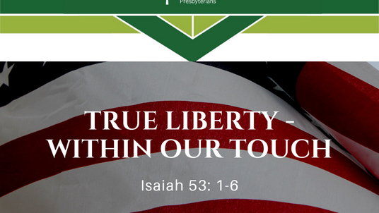 Sunday Sermon (7-5-20) - True Liberty- Within our Touch