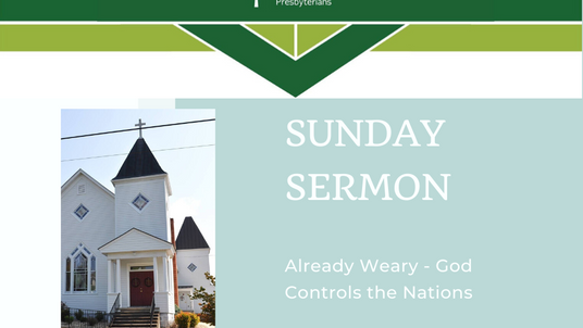 Sunday Sermon (5-17-20) - Already Weary - God Controls the Nations