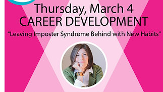 Career Development Workshop: Leaving Imposter Syndrome Behind with New Habits