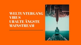 """Weltuntergang"", Virus, Uralte Ängste, Mainstream"