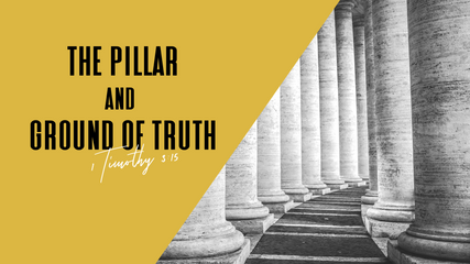 THE PILLAR & GROUND OF TRUTH