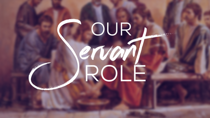 OUR SERVANT ROLE
