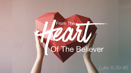 FROM THE HEART OF THE BELIEVER