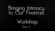 Bringing Intimacy To Our Finances 3