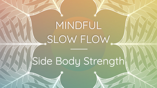 Mindful Slow Flow: Side Body Strength