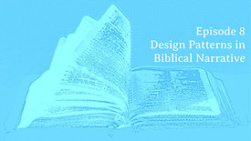 "Episode 8 ""Design Patterns in Biblical Narrative"""