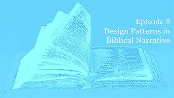 """Episode 8 """"Design Patterns in Biblical Narrative"""""""