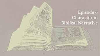 "Episode 6 ""Character in Biblical Narrative"""