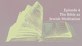 "Episode 4 ""The Bible as Jewish Meditation Literature"""
